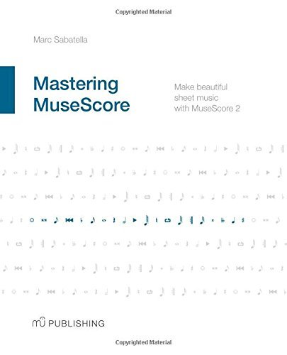 Mastering MuseScore: Make beautiful sheet music with MuseScore 2 Paperback – May 25, 2015