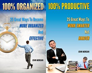 100% Organized and Productive (2in1): 50 Great Ways To Become More Organized And Effective And Work Smarter Not Harder (How To Be 100% Book 11)