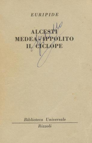 Alcesti, Medea, Ippolito, Il Ciclope