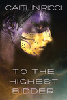 To the Highest Bidder (A Planet Called Wish, #1)