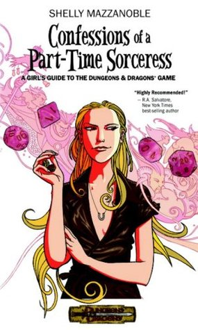 Confessions of a Part-Time Sorceress: A Girl's Guide to the Dungeons & Dragons Game