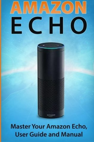 amazon echo master your amazon echo user guide and manual by rh goodreads com Instruction Manual User Guide Template