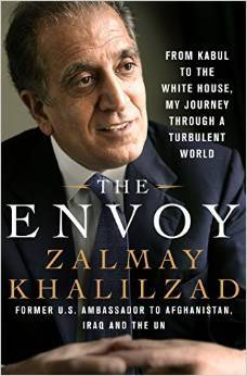 The Envoy: Navigating a Turbulent World, From Kabul to the White House