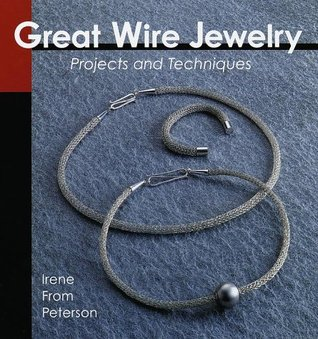 Great Wire Jewelry: Projects  Techniques