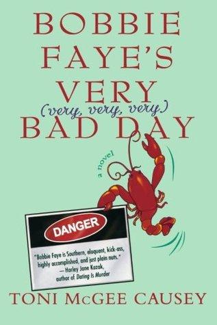 Bobbie Faye's Very (very, very, very) Bad Day (Bobbie Faye, #1) by Toni McGee Causey