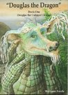 Douglas the Dragon: Book 1: Douglas the Unloved Dragon