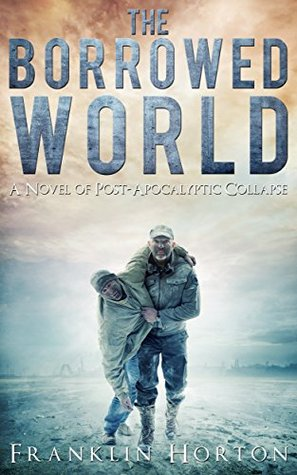 The Borrowed World (The Borrowed World #1)  - Franklin Horton