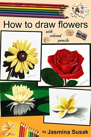 How to Draw Flowers: with Colored Pencils, How to Draw Rose, Colored Pencil Guides With Step-by-Step Instructions