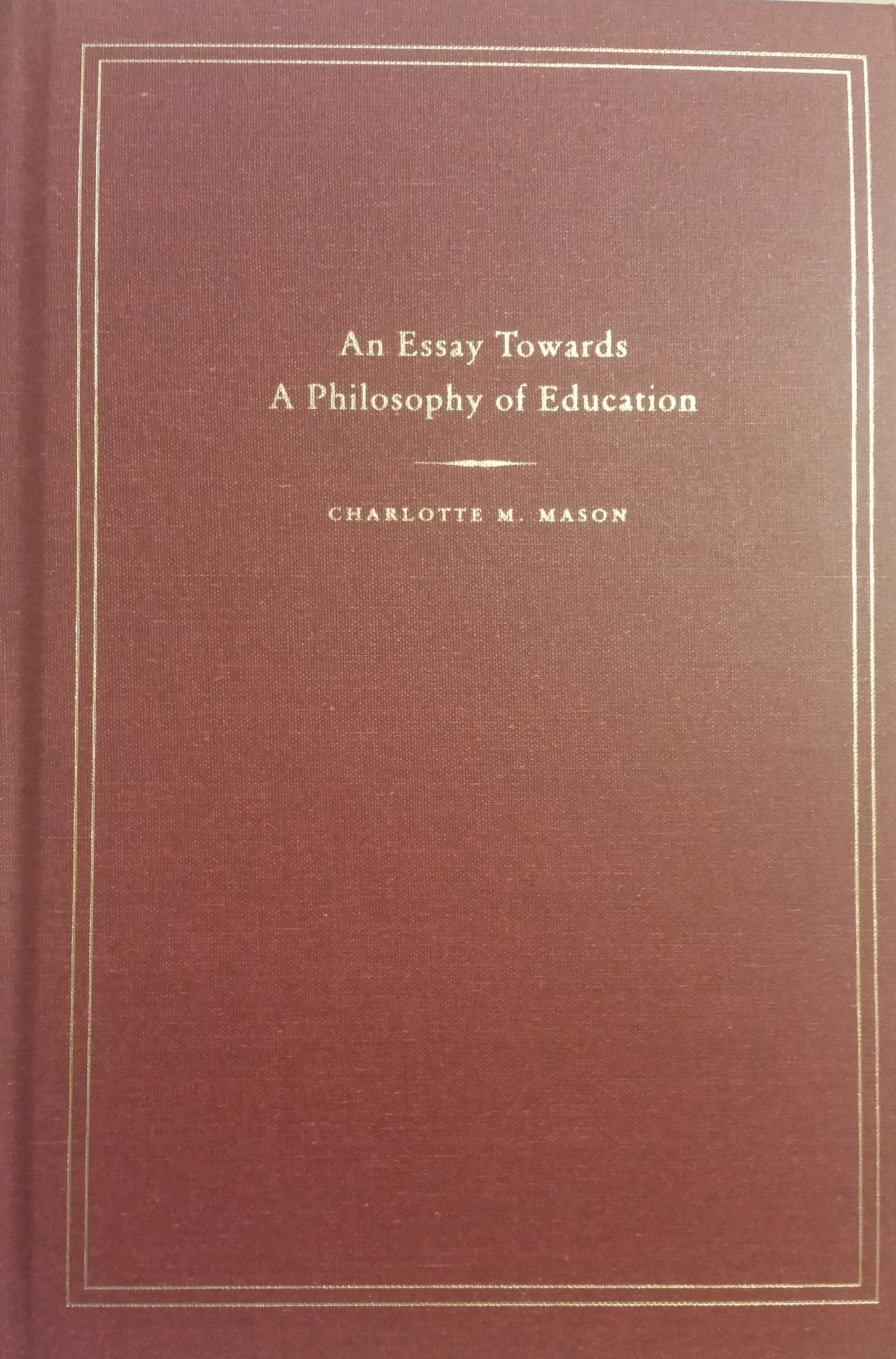 An Essay Towards a Philosophy of Education (Homeschooling Series, #6)