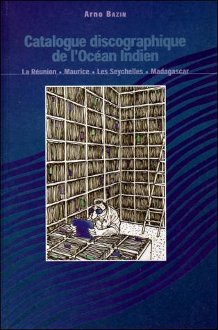 Catalogue discographique de l'Océan Indien : La Réunion, Maurice, Les Seychelles, Madagascar