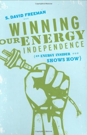 Winning Our Energy Independence by S. David Freeman