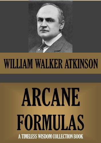 The Arcane Formulas or Mental Alchemy. (Supplementary text to The Arcane Teaching)