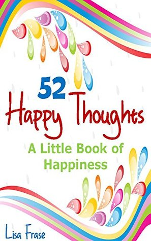 52 Happy Thoughts: A Little Book of Happiness