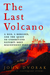 The Last Volcano: A Man, a ...