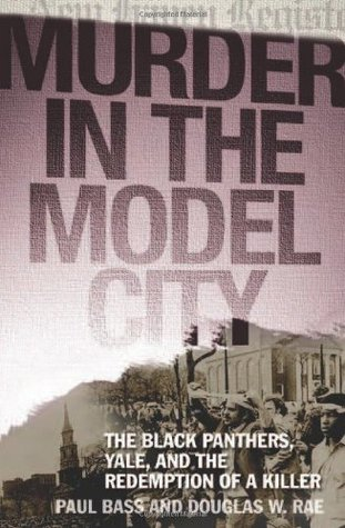 Murder in the Model City: The Black Panthers, Yale, and the Redemption of a Killer