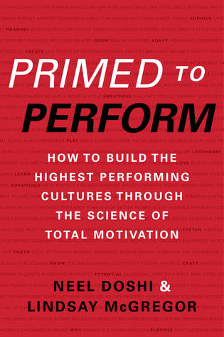 Primed to Perform: How to Build the Highest Performing Cultures Through the Science of Total Motivation por Neel Doshi, Lindsay McGregor