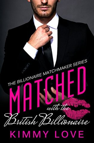 Matched with the British Billionaire (Billionaire Matchmakers #1)