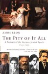 The Pity of It All: A Portrait of the German-Jewish Epoch 1743-1933