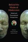 Behind the Masks of Modernism: Global and Transnational Perspectives