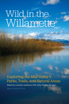 Wild in the Willamette: Exploring the Mid-Valley's Parks, Trails, and Natural Areas
