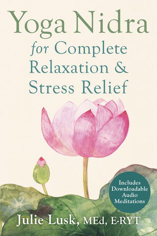 Yoga Nidra For Complete Relaxation And Stress Relief By Julie T Lusk