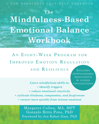 The Mindfulness-Based Emotional Balance Workbook: An Eight-Week Program for Improved Emotion Regulation and Resilience