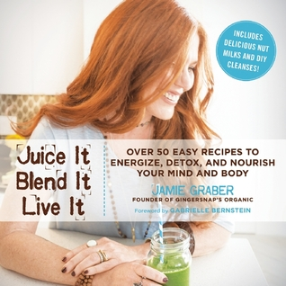Juice it blend it live it over 50 easy recipes to energize detox 24694058 malvernweather Gallery