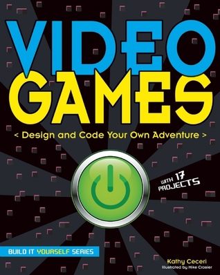 Video games design and code your own adventure by kathy ceceri 24000673 solutioingenieria Choice Image