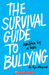 The Survival Guide to Bullying: Written by a Teen: Written by a Teen