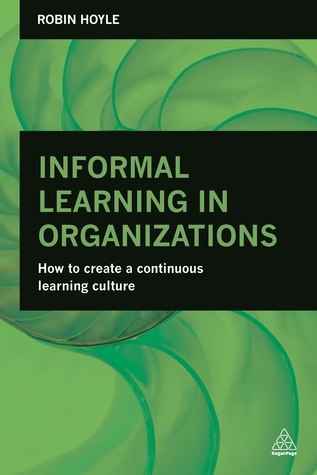 Informal Learning in Organizations: How to Create a Continuous Learning Culture par Robin Hoyle