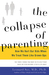 The Collapse of Parenting: ...