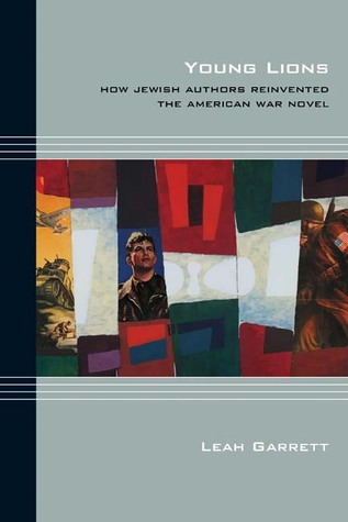 Young Lions: How Jewish Authors Reinvented the American War Novel
