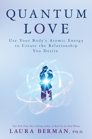 Ebook Quantum Love: Use Your Body's Atomic Energy to Create the Relationship You Desire by Laura Berman DOC!