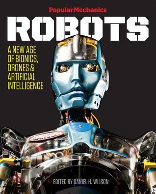 Popular Mechanics Robots: A New Age of Bionics, Drones  Artificial Intelligence
