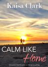 Calm Like Home by Kaisa Clark