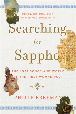 Searching for sappho the lost songs and world of the first woman searching for sappho the lost songs and world of the first woman poet by philip freeman fandeluxe Gallery