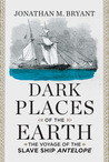 Dark Places of the Earth: The Voyage of the Slave Ship Antelope