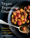 Vegan Vegetarian Omnivore: Dinner for Everyone at the Table