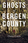 Ghosts of Bergen County by Dana Cann
