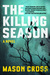 The Killing Season A Novel by Mason Cross