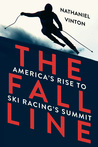 The Fall Line: America's Rise to Ski Racing's Summit