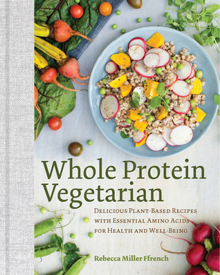 Whole Protein Vegetarian: Delicious Plant-Based Recipes with Essential Amino Acids for Health and Well-Being