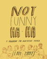 Not Funny Ha-Ha: A Handbook for Something Hard