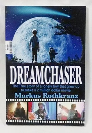 Dreamchaser: The True Story of a Lonely Boy That Grew up to Make a 2 Million Dollar Movie