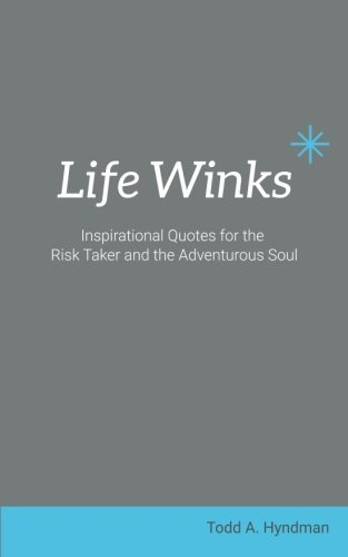Life Winks: Inspirational Quotes for the Risk Taker and the Adventurous Soul