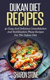 Dukan Diet: Dukan Diet Recipes - 40 Easy And Delicious Consolidation And Stabilization Phase Recipes For The Dukan Diet (Dukan Diet, Weight Loss, Lose ... Fast, Dukan, Diet Plan, Dukan Diet Recipes)