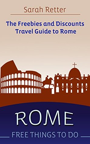 ROME: FREE THINGS TO DO The freebies and discounts travel guide to Rome: The final guide for free and discounted food, accommodations, museums, sightseeing, outdoor activities and attractions.