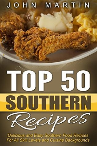 Top 50 southern recipes authentic southern cookbook delicious and top 50 southern recipes authentic southern cookbook delicious and easy southern food recipes for forumfinder Image collections