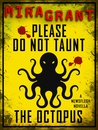 Please Do Not Taunt the Octopus by Mira Grant