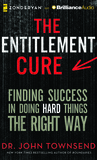 The Entitlement Cure: Finding Success in a Culture of Entitlement